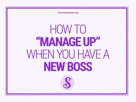 """HOW TO """"MANAGE UP"""" WHEN YOU HAVE A NEWBOSS"""