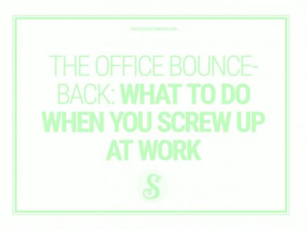 THE OFFICE BOUNCE-BACK: WHAT TO DO WHEN YOU SCREW UP ATWORK