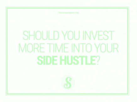 SHOULD YOU INVEST MORE TIME INTO YOUR SIDEHUSTLE?