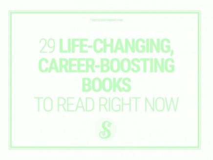 29 LIFE-CHANGING, CAREER-BOOSTING BOOKS TO READ RIGHT NOW (I'M NOTKIDDING)